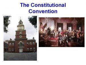 The Constitutional Convention The Convention A meeting in