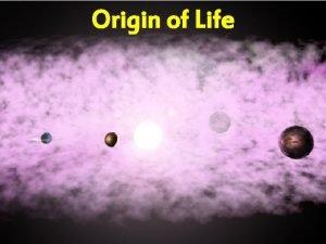 Origin of Life Origin of the Solar System