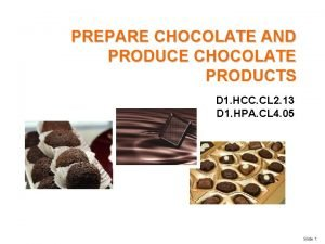 PREPARE CHOCOLATE AND PRODUCE CHOCOLATE PRODUCTS D 1