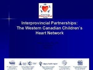 Interprovincial Partnerships The Western Canadian Childrens Heart Network