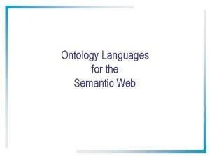 Ontology Languages for the Semantic Web Ontology Languages