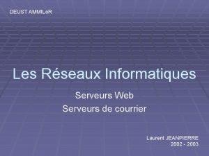 DEUST AMMILo R Les Rseaux Informatiques Serveurs Web