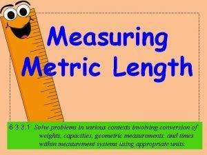 Measuring Metric Length 6 3 3 1 Solve