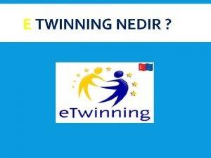 E TWINNING NEDIR e Twinning Portal www etwinning