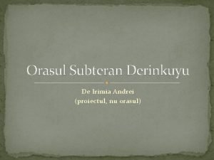 Orasul Subteran Derinkuyu De Irimia Andrei proiectul nu