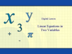 Digital Lesson Linear Equations in Two Variables Equations