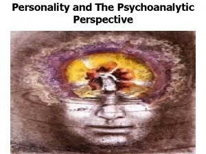 Personality and The Psychoanalytic Perspective Personality and the