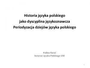 Historia jzyka polskiego jako dyscyplina jzykoznawcza Periodyzacja dziejw