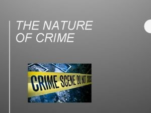 THE NATURE OF CRIME Defining Crime CRIME An