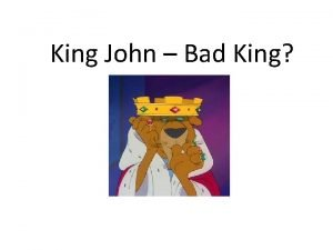 King John Bad King Lesson Objectives To understand