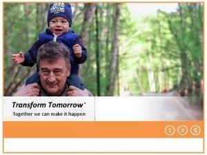 Transform Tomorrow Together we can make it happen