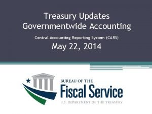 Treasury Updates Governmentwide Accounting Central Accounting Reporting System