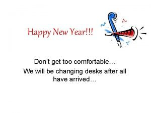 Happy New Year Dont get too comfortable We