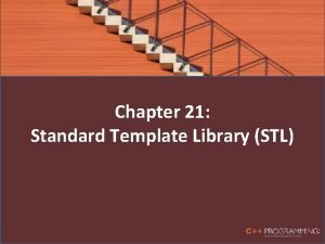 Chapter 21 Standard Template Library STL Objectives In