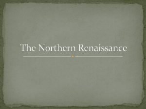 The Northern Renaissance The Northern Renaissance Begins The