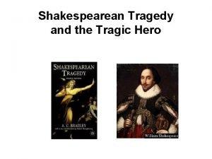 Shakespearean Tragedy and the Tragic Hero Shakespearean tragedy