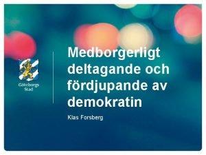 Medborgerligt deltagande och frdjupande av demokratin Klas Forsberg