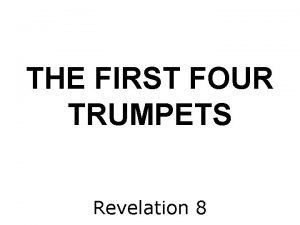 THE FIRST FOUR TRUMPETS Revelation 8 I THERE