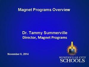 Magnet Programs Overview Dr Tammy Summerville Director Magnet