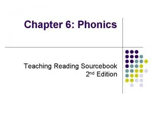 Chapter 6 Phonics Teaching Reading Sourcebook 2 nd
