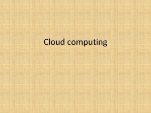 Cloud computing Cloud computing is the ondemand delivery