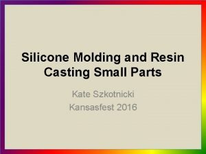 Silicone Molding and Resin Casting Small Parts Kate
