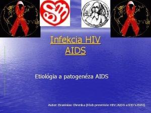 Infekcia HIV AIDS Etiolgia a patogenza AIDS Autor