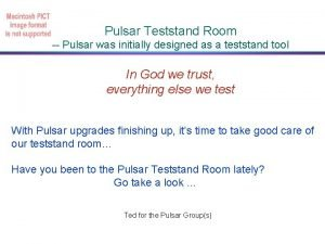 Pulsar Teststand Room Pulsar was initially designed as