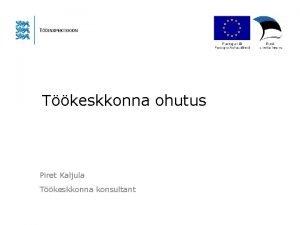 Tkeskkonna ohutus Piret Kaljula Tkeskkonna konsultant Millele thelepanu