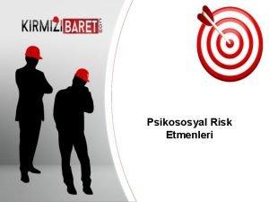 Psikososyal Risk Etmenleri Your company information Mesleki tehlikeler