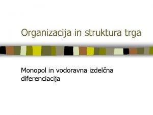 Organizacija in struktura trga Monopol in vodoravna izdelna