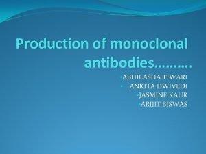 Production of monoclonal antibodies ABHILASHA TIWARI ANKITA DWIVEDI