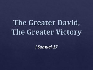 The Greater David The Greater Victory I Samuel