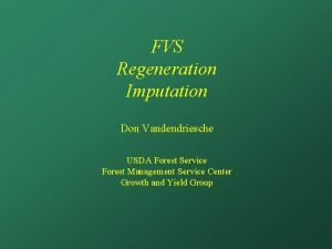 FVS Regeneration Imputation Don Vandendriesche USDA Forest Service