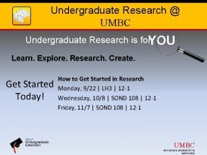 Undergraduate Research UMBC Undergraduate Research is for YOU