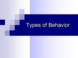 Types of Behavior Behavior n Behavior the way