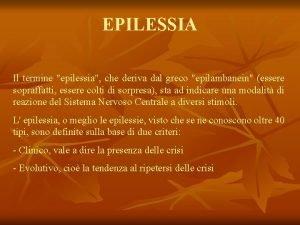 EPILESSIA Il termine epilessia che deriva dal greco