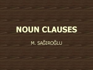 NOUN CLAUSES M SAIROLU CONTENTS NDEKLER Noun Clauses