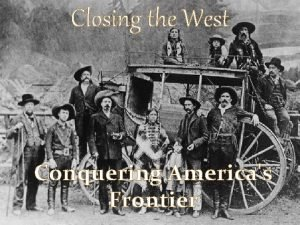 Closing the West Conquering Americas Frontier Closing the