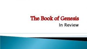 The Book of Genesis In Review Genesis The