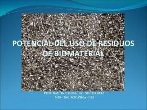POTENCIAL DEL USO DE RESIDUOS DE BIOMATERIAL PROF