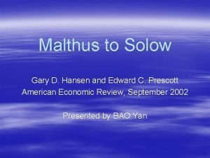 Malthus to Solow Gary D Hansen and Edward