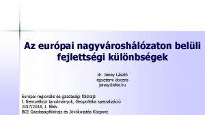 Az eurpai nagyvroshlzaton belli fejlettsgi klnbsgek dr Jeney