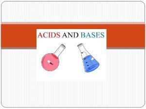 Acids and bases Acids and bases Acid It