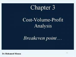 Chapter 3 CostVolumeProfit Analysis Breakeven point Dr Mohamed