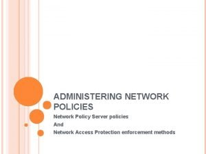 ADMINISTERING NETWORK POLICIES Network Policy Server policies And