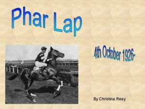 By Christina Reay Who is Phar Lap Why