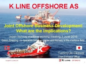 K LINE OFFSHORE AS PRESENTATION Joint Offshore Business