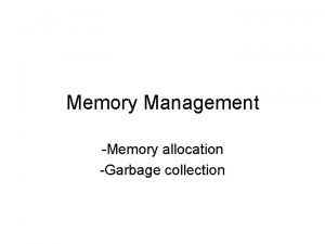 Memory Management Memory allocation Garbage collection Memory Allocation