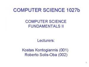 COMPUTER SCIENCE 1027 b COMPUTER SCIENCE FUNDAMENTALS II